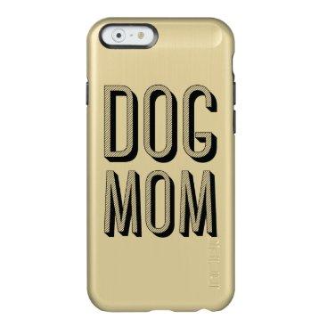 Dog Mom iPhone 6/6s Feather® Shine, Gold Incipio Feather Shine iPhone 6 Case