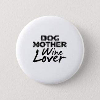 Dog Mother Wine Lover Mom Funny Gift Pinback Button