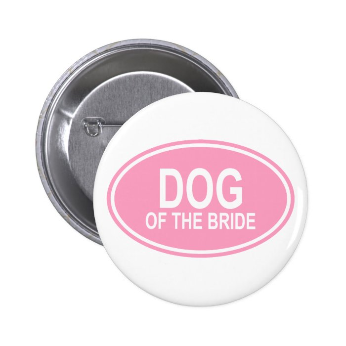 Dog of the Bride Wedding Oval Pink Button