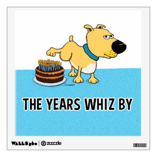 Dog Peeing on Birthday Cake: Years Whiz By Wall Sticker