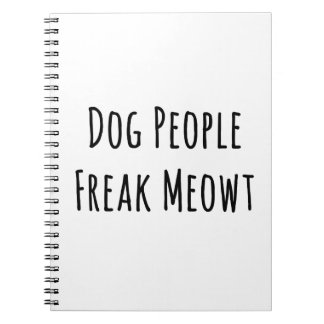 Dog People Freak Meowt (For Cat Lovers) Spiral Note Books