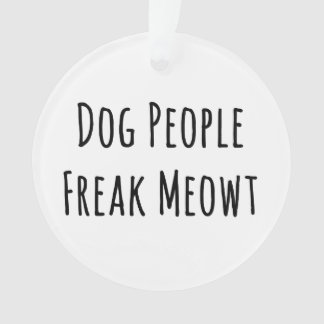 Dog People Freak Meowt (For Cat Lovers) Ornament