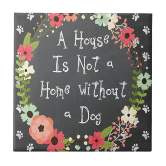"""Dog Quote """"A house is not a home"""" Ceramic Tile"""