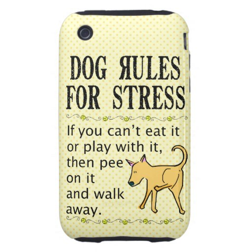 Dog Rules for Stress iPhone 3 Tough Cases