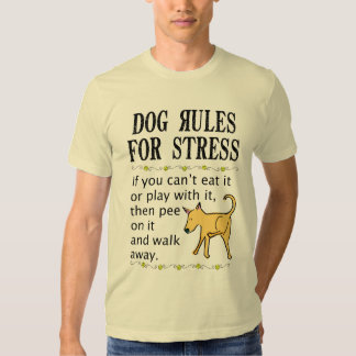 Dog Rules for Stress Shirt