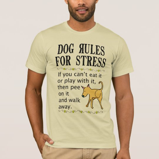 Dog Rules for Stress T-Shirt