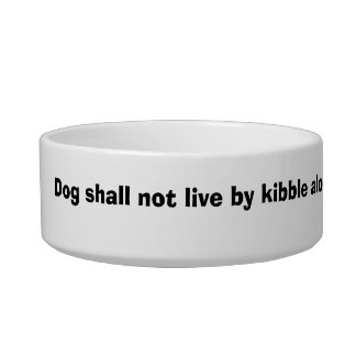 Dog shall not live by kibble alone bowl