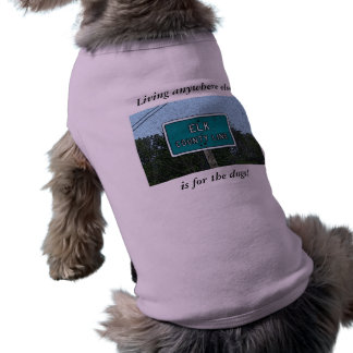 Dog shirt: Living anywhere else is for the dogs!