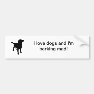 dog-silhouette-md, I love dogs and I'm barking ... Bumper Stickers
