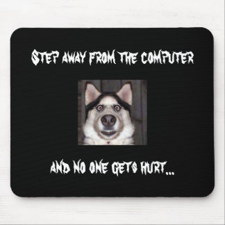 Dog, Step away from the computer Mouse Pad