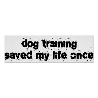 Dog Training Saved My Life Once Print