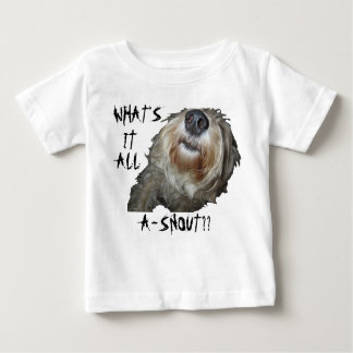 """Dog """"WHAT'S IT ALL A-SNOUT??"""" Infant Tee"""