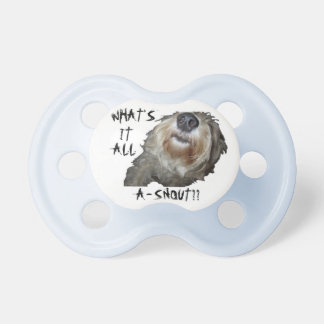 """Dog """"WHAT'S IT ALL A-SNOUT??"""" Pacifier"""