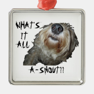 """Dog """"WHAT'S IT ALL A-SNOUT??"""" Square Ornament"""