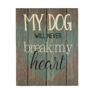 Dog Won't Break My Heart Contempo Wood Wall Art