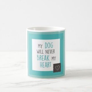 Dog Won't Break My Heart Turquoise Borders Mug