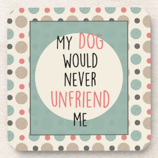 Dog Won't Unfriend Me Brown Dots Coaster