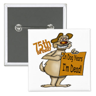 Dog Years Dead 75th Birthday Gifts Button