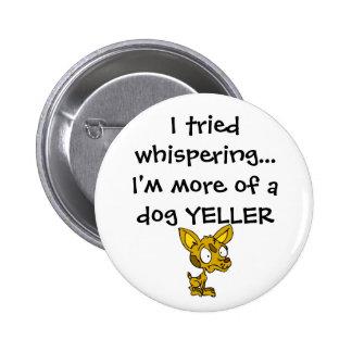 Dog Yeller Pinback Button