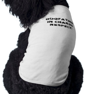 DOGFATHER IN CHARGE!  RESPECT! T-Shirt
