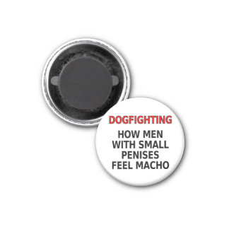Dogfighting: How men with small penises feel macho 1 Inch Round Magnet