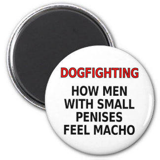 Dogfighting: How men with small penises feel macho 2 Inch Round Magnet