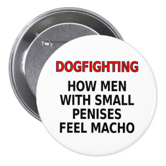 Dogfighting: How men with small penises feel macho 3 Inch Round Button