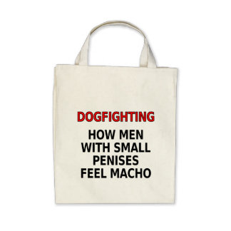 Dogfighting How men with small penises feel macho Canvas Bag