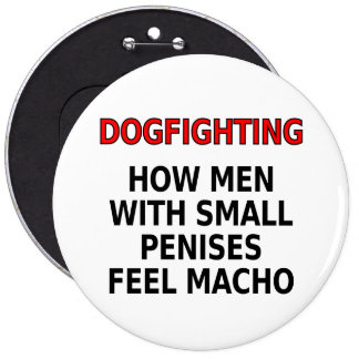 Dogfighting: How men with small penises feel macho 6 Inch Round Button