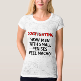 Dogfighting: How men with small penises feel macho Tshirt