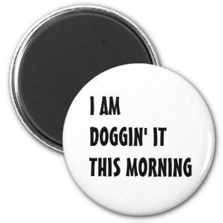 Doggin él esta mañana imán redondo 5 cm