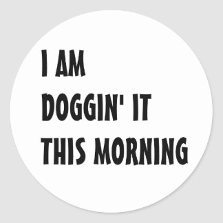 Doggin it this morning classic round sticker