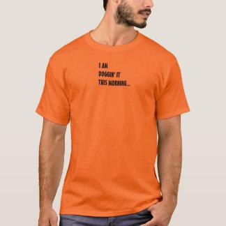 Doggin it this morning T-Shirt
