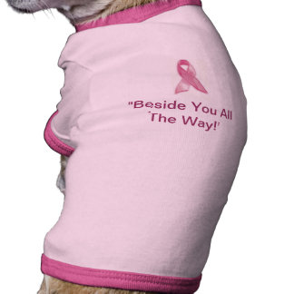 """Doggy Breast Cancer  """"Beside You All The Way!' Doggie Tshirt"""