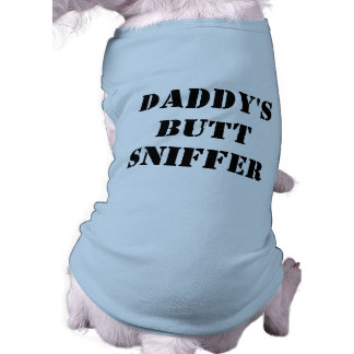 "Doggy shirt that says, ""Daddy's Butt Sniffer"""