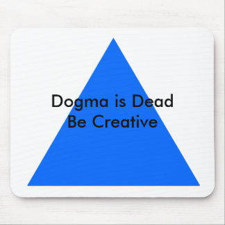 Dogma is Dead Be Creative The MUSEUM Zazzle Gifts Mouse Pad