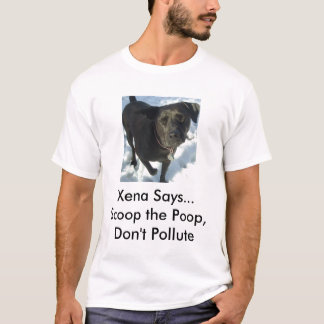 dogs20039, Xena SaysDon't PolluteScoop the Poop T-Shirt