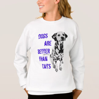 DOGS ARE BETTER THAN CATS  Comfort Sweatshirt