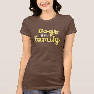 Dogs Are Family. T-Shirt