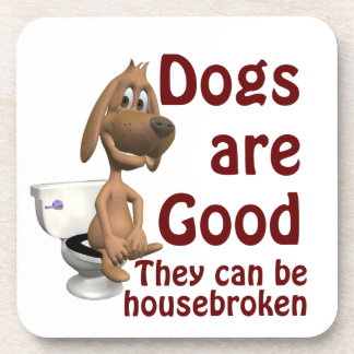 Dogs are Good - They Can be Housebroken Coaster