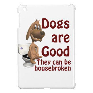 Dogs are Good - They Can be Housebroken Cover For The iPad Mini