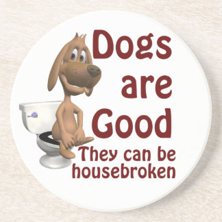 Dogs are Good - They Can be Housebroken Drink Coaster