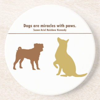 Dogs Are Miracles Drink Coaster