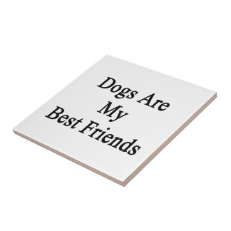 Dogs Are My Best Friends Ceramic Tile