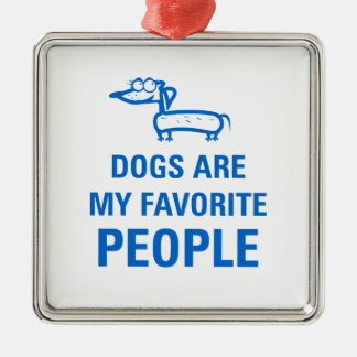 Dogs are my favorite people. metal ornament