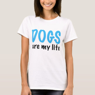 DOGS are my life T-Shirt