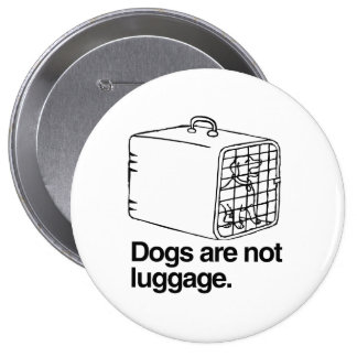 Dogs are not luggage -.png pinback button