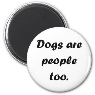 Dogs Are People Too 2 Inch Round Magnet