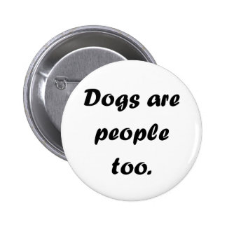 Dogs Are People Too Pinback Button