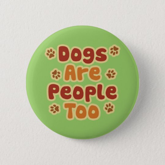 Dogs Are People Too Button
